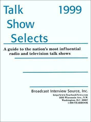Talk Show Selects : A Guide to the Nation's Most Influential Television and Radi