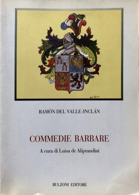 RAMÓN DEL VALLE-INCLÁN COMMEDIE BARBARE (TESTO SPAGNOLO A FRONTE) BULZONI 2003