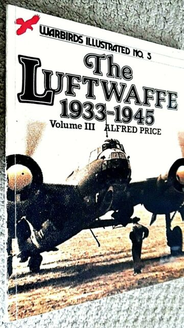 WARBIRDS ILLUSTRATED #5: THE LUFTWAFFE 1933-1945 VOLUME III / Alfred Price (1982