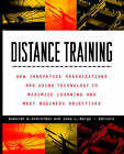 Distance Training: How Innovative Organizations are Using Technology to Maximise Learning and Meet Business Objectives by Zane L. Berge, Deborah A. Schreiber (Paperback, 1998)