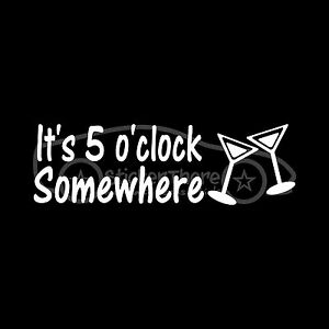 IT-039-S-5-O-039-CLOCK-SOMEWHERE-Sticker-Car-Decal-Martini-Happy-Hour-Drink-Beer-Wine-V2