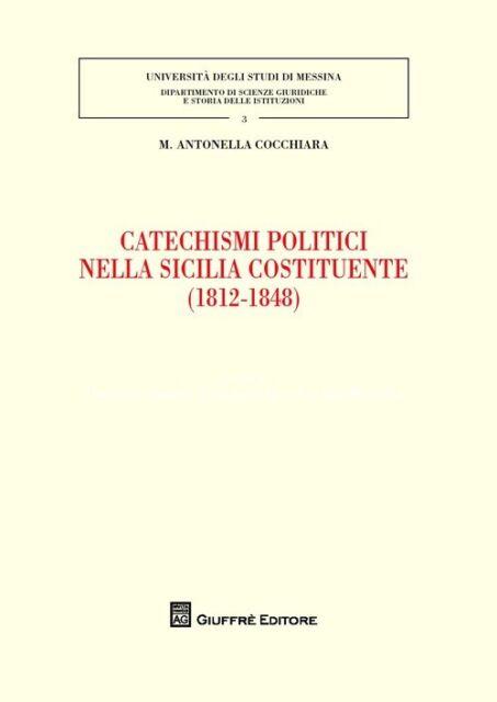 Catechismi politici nella Sicilia costituente (1812-1848) - [Giuffrè Editore]