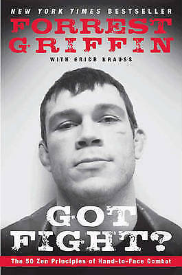 1 of 1 - Got Fight? The 50 Zen Principles of Hand-to-Face Combat by Forrest Griffin 2009