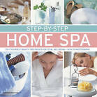 Step-by-Step Home Spa: Do-it-Yourself Beauty Treatments for Total Well-Being - With 70 Photographs by Stephanie Donaldson (Hardback, 2015)
