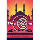 The Three Crescents 9781424173501 by Gregory G. Crispin Paperback