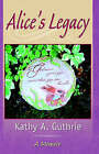 Alice's Legacy by Kathy A Guthrie (Paperback / softback, 2005)