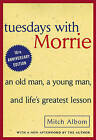 Tuesdays with Morrie: An Old Man, a Young Man, and Life's Greatest Lesson by Mitch Albom (Hardback, 2003)
