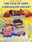 The Tale of Abby a Jerusalem Cricket by Anne E Martin 9781467026499