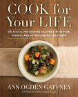 Cook for Your Life: Delicious, Nourishing Recipes for Before, During, and After Cancer Treatment by Ann Ogden Gaffney (Hardback, 2015)