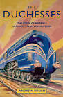 The Duchesses: The Story of Britain's Ultimate Steam Locomotives by Andrew Roden (Hardback, 2015)