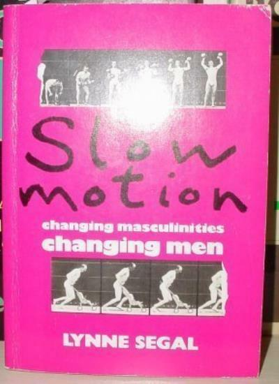 Slow Motion: Changing Masculinities, Changing Men By Lynne Segal. 9781853810138