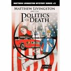 Matthew Livingston and The Politics of Death 9781450266291 by Marco Conelli