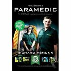 How to Become a Paramedic 2016 Version The Ultimate GU - Paperback Richard