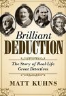 Brilliant Deduction: The Story of Real-Life Great Detectives by Matt Kuhns (Hardback, 2012)