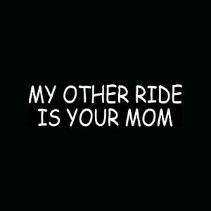 MY-OTHER-RIDE-IS-YOUR-MOM-Sticker-Car-Truck-Vinyl-Decal-Rude-Funny-Joke-MILF-LOL