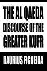Al Qaeda Discourse of The Greater Kufr 9780595336135 by Daurius Figueira