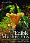 100 Edible Mushrooms by Michael Kuo (Paperback, 2007)