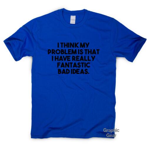 funny saying T-shirt mens womens quote sarcasm ladies top Fantastic Bad Ideas