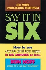 Say It in Six: How to Say Exactly What You Mean in Six Minutes or Less