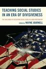 Teaching Social Studies in an Era of Divisiveness: The Challenges of Discussing Social Issues in a Non-Partisan Way by Wayne Journell (Hardback, 2016)