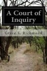 A Court of Inquiry by Grace S Richmond (Paperback / softback, 2014)