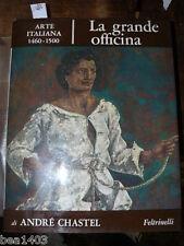 CHASTEL André La grande officina L'arte italiana 1460- 1500. Milano Feltrinelli