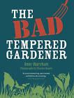 The Bad Tempered Gardener by Anne Wareham (Hardback, 2011)