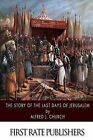 The Story of the Last Days of Jerusalem by Alfred J Church (Paperback / softback, 2015)