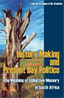 History Making and Present Day Politics: The Meaning of Collective Memory in South Africa by Nordic Africa Institute (Paperback / softback, 2007)