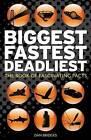 Biggest, Fastest, Deadliest: The Book of Fascinating Facts by Dan Bridges (Hardback, 2010)