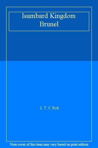 Isambard Kingdom Brunel By L. T. C. Rolt