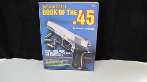The-Gun-Digest-Book-of-the-45-by-Dean-A-Grennell-GUNS-amp-AMMO-1989-Complete