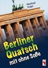 Berliner Quatsch mit ohne Soße von Manfred Engel (2013, Taschenbuch)