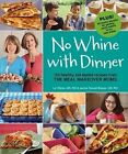 No Whine With Dinner 150 Healthy Kid Tested Recipes From The Meal Makeover Mom