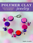 Polymer Clay Jewelry: 22 Bracelets, Pendants, Necklaces, Earrings, Pins and Buttons by Sophie Arzalier (Paperback, 2016)