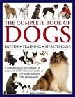 The Complete Book of Dogs: Breeds, Training, Health Care: A Comprehensive Encyclopedia of Dogs with a Fully Illustrated Guide to 230 Breeds and Over 1500 Photographs by Rosie Pilbeam (Hardback, 2017)