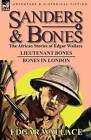 Sanders & Bones-The African Adventures  : 4-Lieutenant Bones & Bones in London by Edgar Wallace (Hardback, 2011)