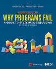 Why Programs Fail: A Guide to Systematic Debugging by Andreas Zeller (Paperback, 2009)