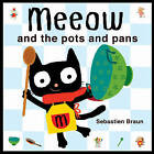 Meeow and the Pots and Pans by Sebastien Braun (Paperback, 2010)