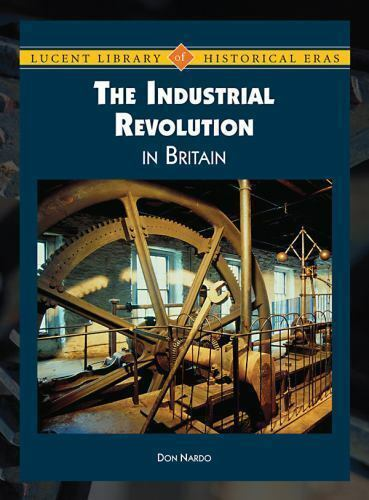 Lucent Library of Historical Eras: The Industrial Revolution in Britain by  Don Nardo (2009, Hardcover)
