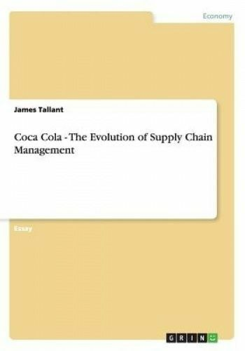 Coca Cola The Evolution Of Supply Chain Management By James