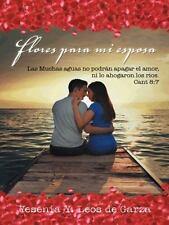 Flores para Mi Esposa : Las Muchas Aguas No Podrán Apagar el Amor, ni lo...