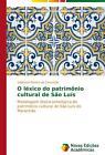 O léxico do patrimônio cultural de São Luís von Valdirene Pereira da Conceição (2014, Taschenbuch)