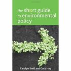 The short guide to environmental policy by Carolyn Snell, Gary Haq (Paperback, 2014)