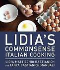 Lidia's Commonsense Italian Cooking: 150 Delicious and Simple Recipes Everyone Can Master by Lidia Bastianich, Tanya Bastianich Manuali (Hardback, 2013)