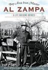 Bay Area Iron Master Al Zampa:: A Life Building Bridges by John Robinson (Paperback / softback, 2015)