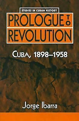 Prologue to Revolution : Cuba, 1898-1958 by Ibarra, Jorge