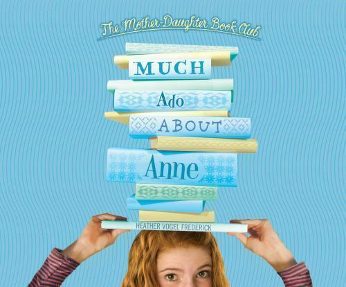 Much Ado About Anne (Mother-Daughter Book Club Series) by Frederick, Heather Vo