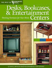 Desks, Bookcases, and Entertainment Centers: Working Furniture for Your Home by Fox Chapel Publishing (Paperback, 2008)