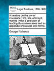 A Treatise on the Law of Insurance: Fire, Life, Accident, Marine: With a Selection of Leading Illustrative Cases and an Appendix of Statutes and Forms. by George Richards (Paperback / softback, 2010)